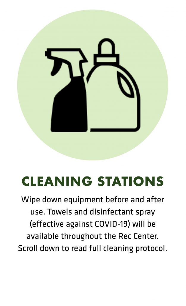 Wipe down equipment before and after use. Towels and disinfectant spray (effective against COVID-19) will be available throughout the Rec Center. Scroll down to read full cleaning protocol.